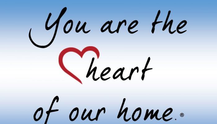 You are the heart of our home